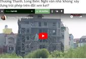 Thượng Thanh, Long Biên Nghi vấn nhà khủng xây dựng trái phép trên đất xen kẹt